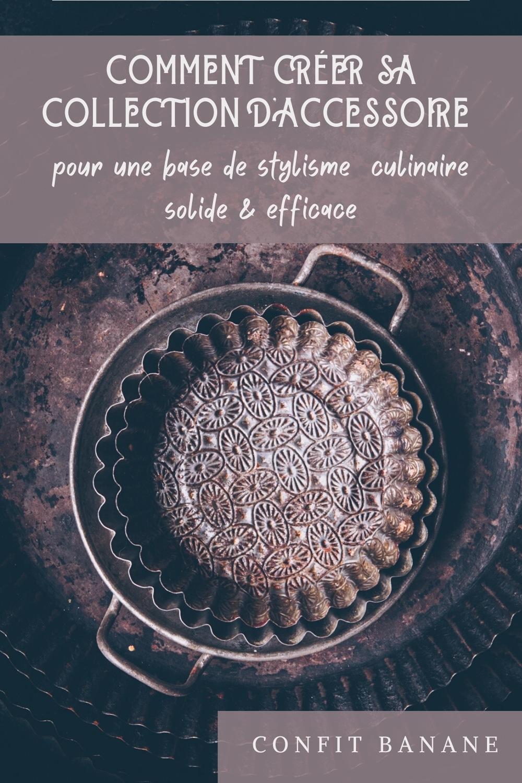 comment creer sa collection de props pour une base de stylisme culinaire - confitbanane